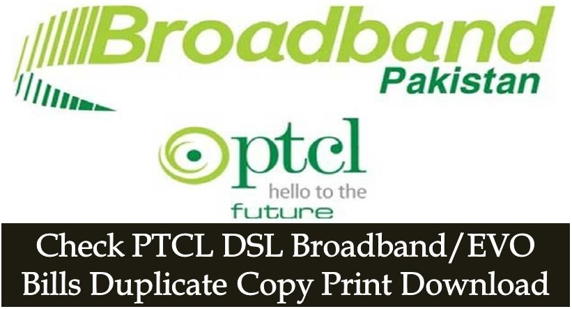 Check PTCL DSL Broadband EVO Bills Duplicate Copy Print Download