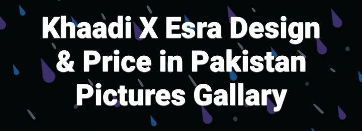 Khaadi X Esra Design and Prices 2021